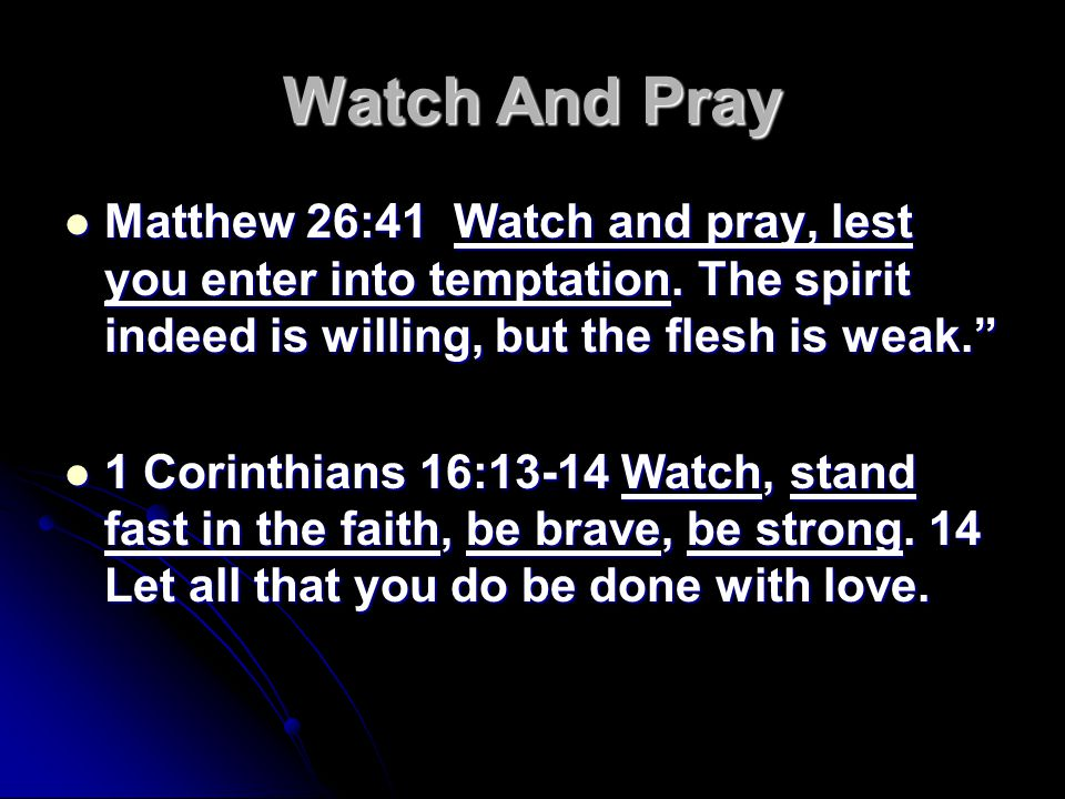 Watch And Pray Matthew 26:41 Watch and pray, lest you enter into temptation.