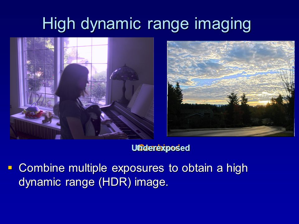  Combine multiple exposures to obtain a high dynamic range (HDR) image.