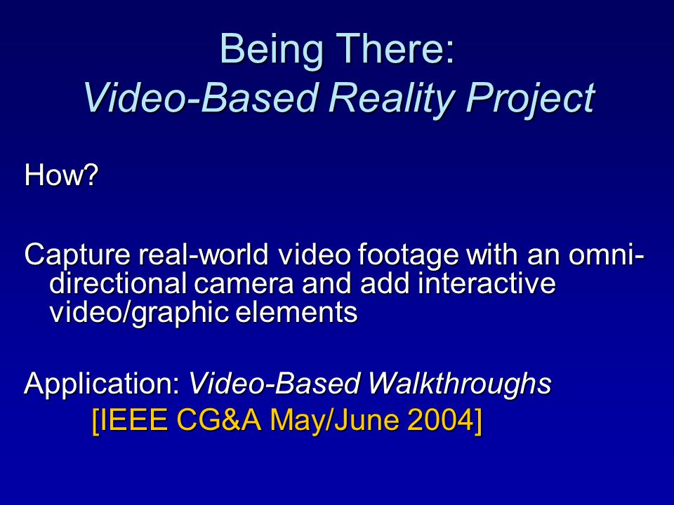 Being There: Video-Based Reality Project How.