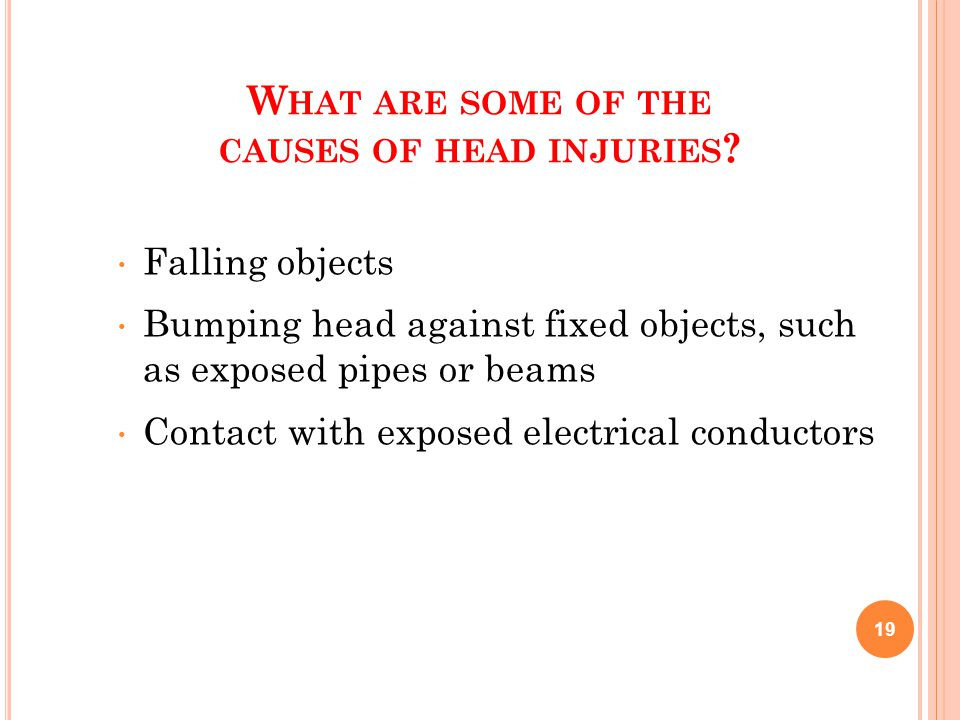 W HAT ARE SOME OF THE CAUSES OF HEAD INJURIES .