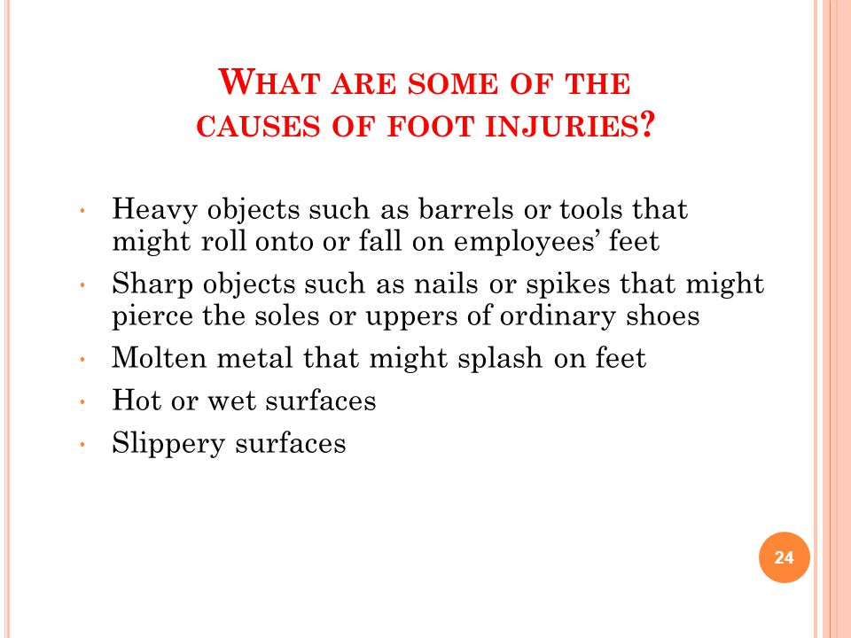 W HAT ARE SOME OF THE CAUSES OF FOOT INJURIES .