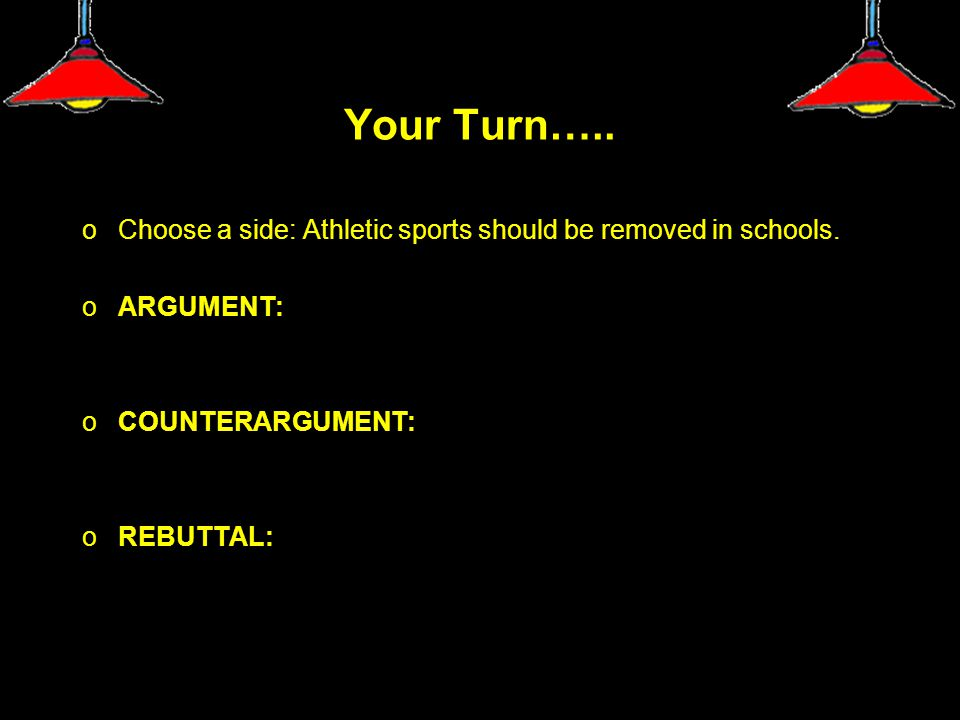 Your Turn….. oChoose a side: Athletic sports should be removed in schools.