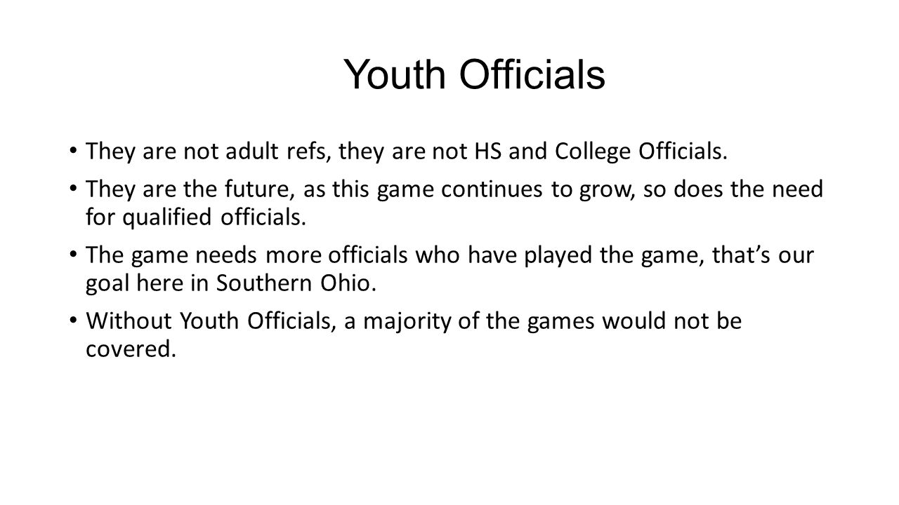 Youth Officials They are not adult refs, they are not HS and College Officials.