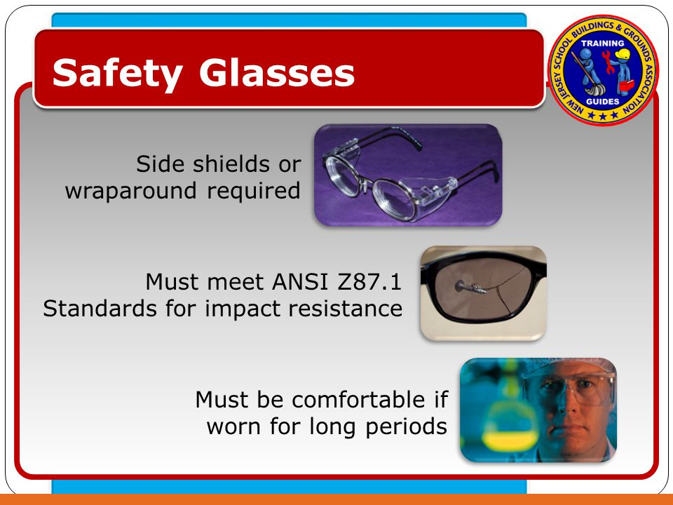 Click to edit Master text styles – Second level Third level – Fourth level » Fifth level Safety Glasses Side shields or wraparound required Must meet ANSI Z87.1 Standards for impact resistance Must be comfortable if worn for long periods