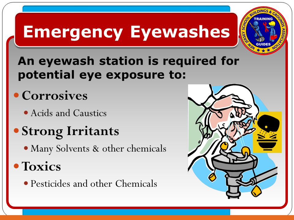 Click to edit Master text styles – Second level Third level – Fourth level » Fifth level Emergency Eyewashes Corrosives Acids and Caustics Strong Irritants Many Solvents & other chemicals Toxics Pesticides and other Chemicals An eyewash station is required for potential eye exposure to: