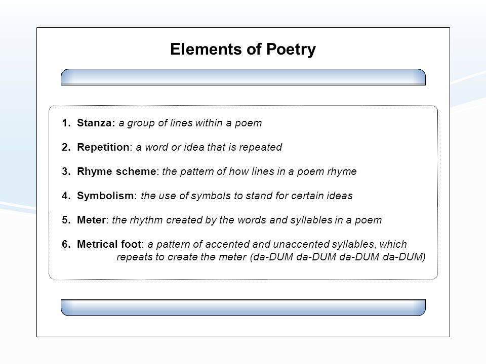 Elements of Poetry 3. Rhyme scheme: the pattern of how lines in a poem rhyme 4.