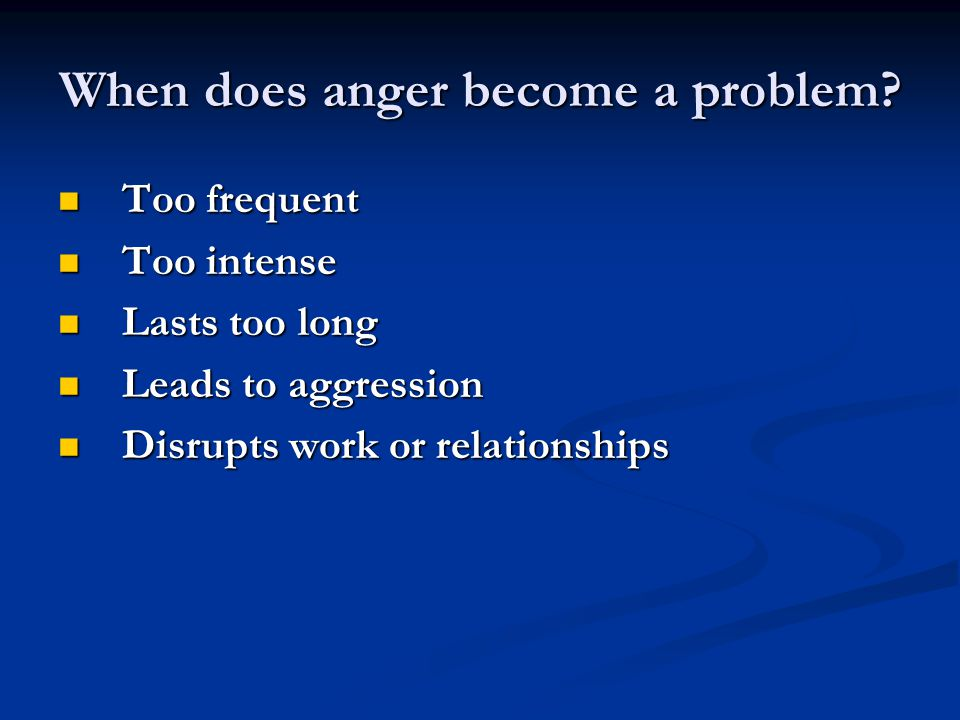 When does anger become a problem.