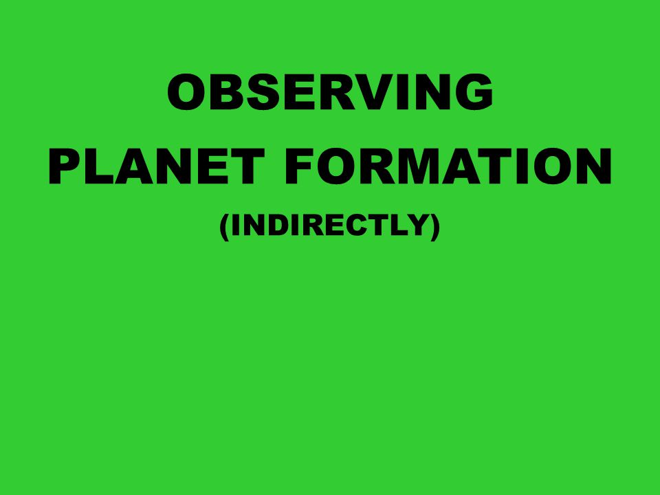 OBSERVING PLANET FORMATION (INDIRECTLY)