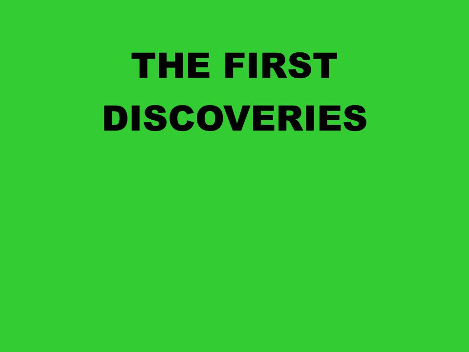 THE FIRST DISCOVERIES