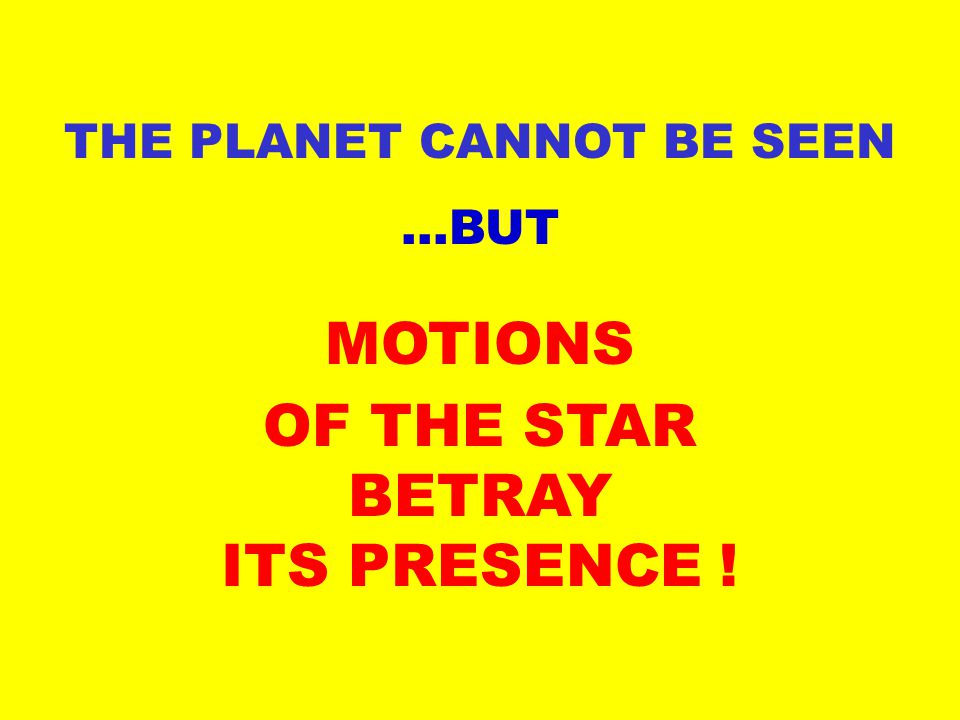 ...BUT THE PLANET CANNOT BE SEEN MOTIONS OF THE STAR BETRAY ITS PRESENCE !