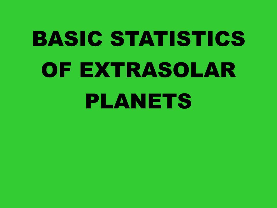 BASIC STATISTICS OF EXTRASOLAR PLANETS