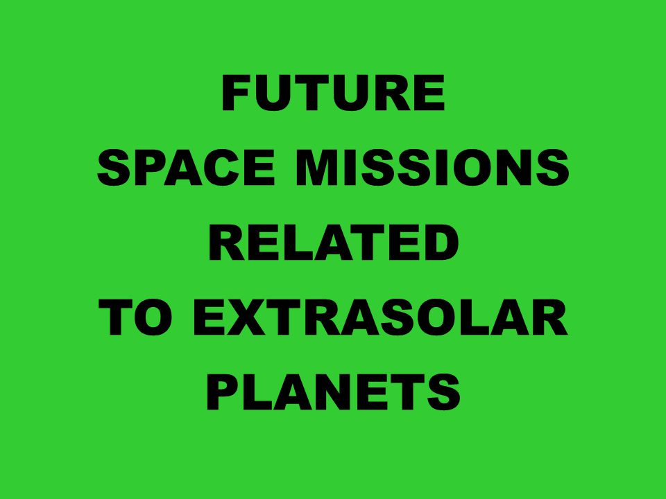 FUTURE SPACE MISSIONS RELATED TO EXTRASOLAR PLANETS