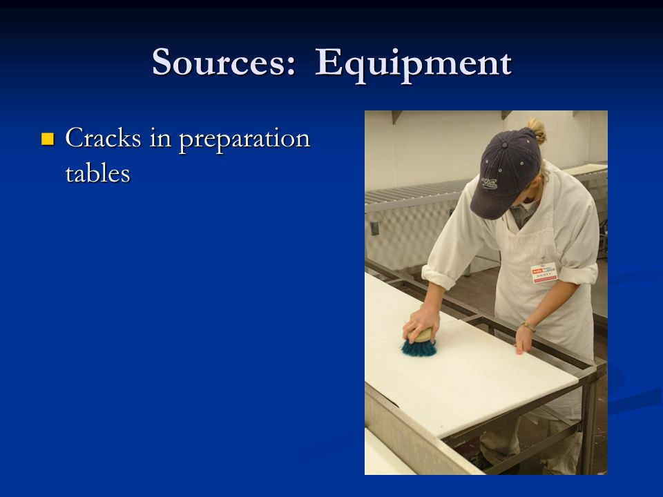 Sources: Equipment Cracks in preparation tables Cracks in preparation tables