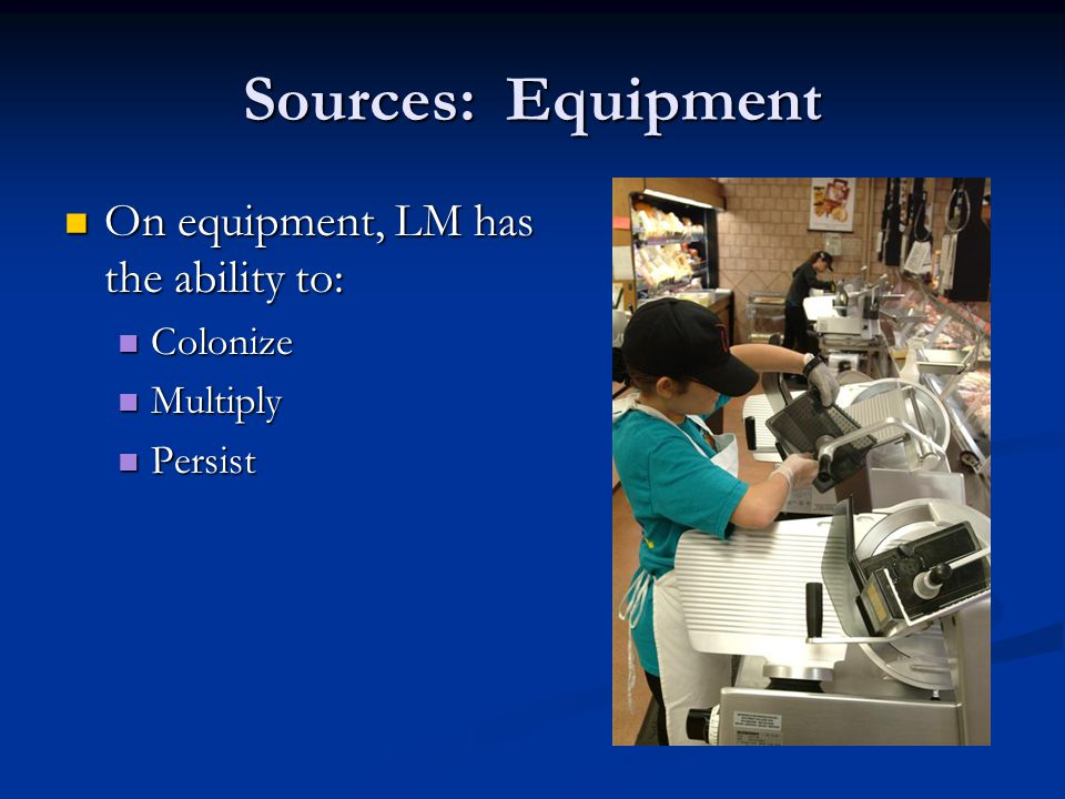 Sources: Equipment On equipment, LM has the ability to: On equipment, LM has the ability to: Colonize Colonize Multiply Multiply Persist Persist