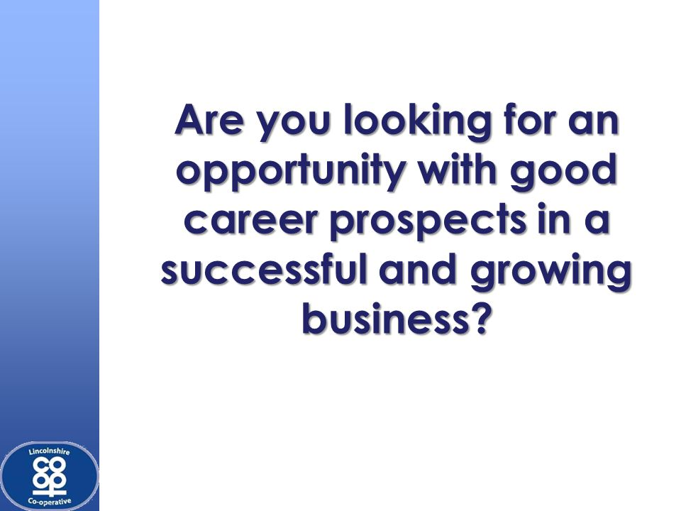Are you looking for an opportunity with good career prospects in a successful and growing business