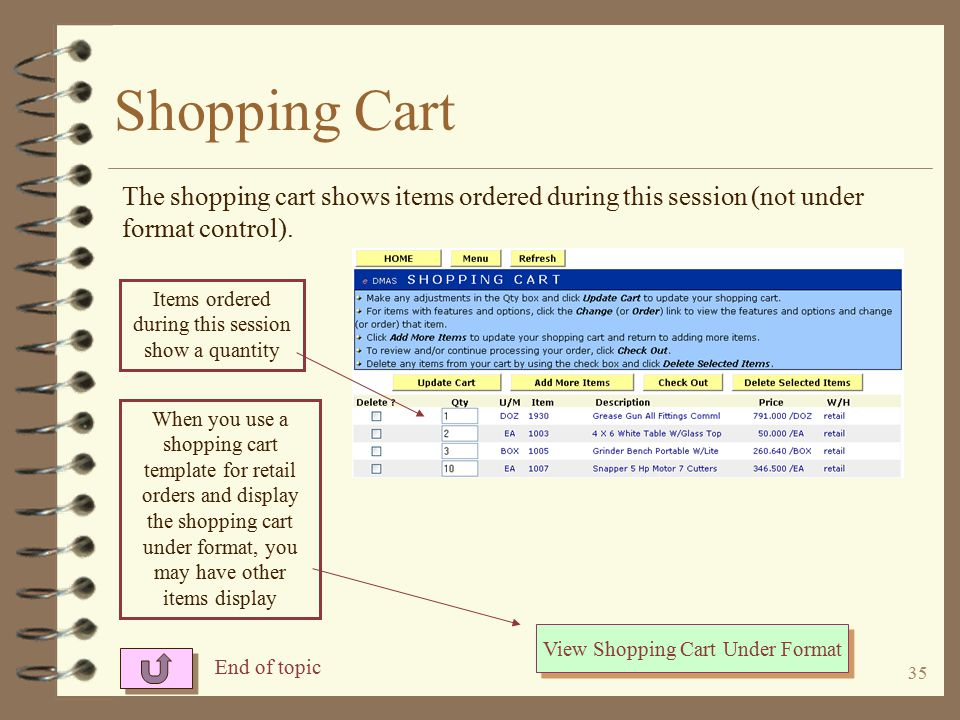 34 Shopping Cart The format of this shopping cart is controlled by a shopping cart template which is used for all consumer retail customers With templates, a shopping cart may have up to 4 sections Comments may be added for sections and/or items, items may be highlighted.