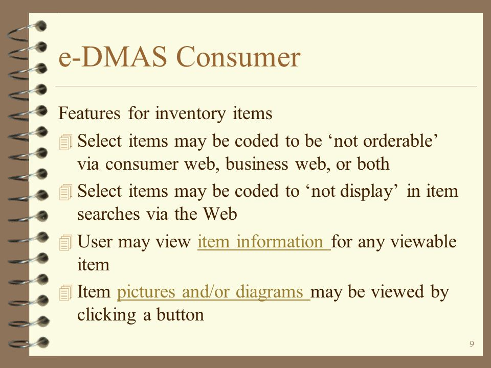 8 e-DMAS Consumer Advanced item searching 4 For the more experienced customer 4 Allows for descriptive searching 4 May skip hierarchical item class / sub-class / fine line group selections
