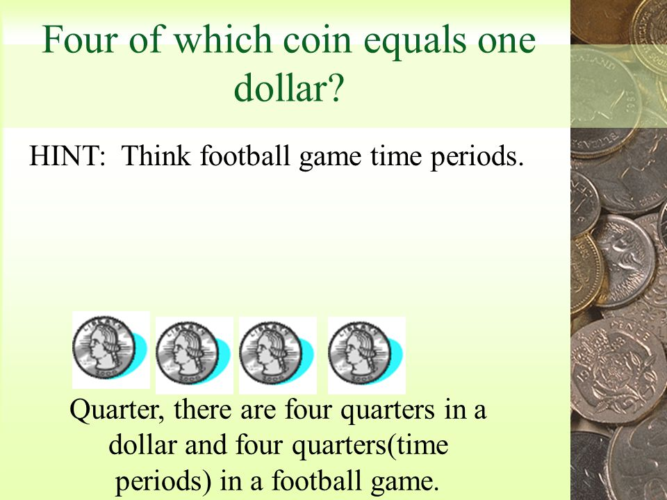 What is the fewest number of coins that equal $1.00 Just one, as long as it is a dollar coin.