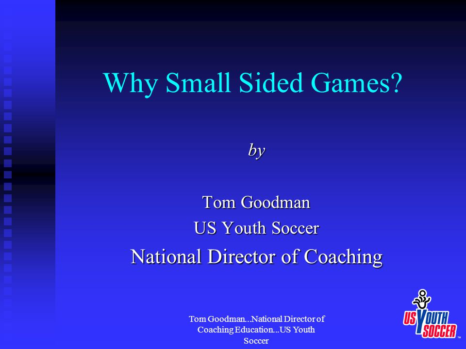 Tom Goodman...National Director of Coaching Education...US Youth Soccer Why Small Sided Games.