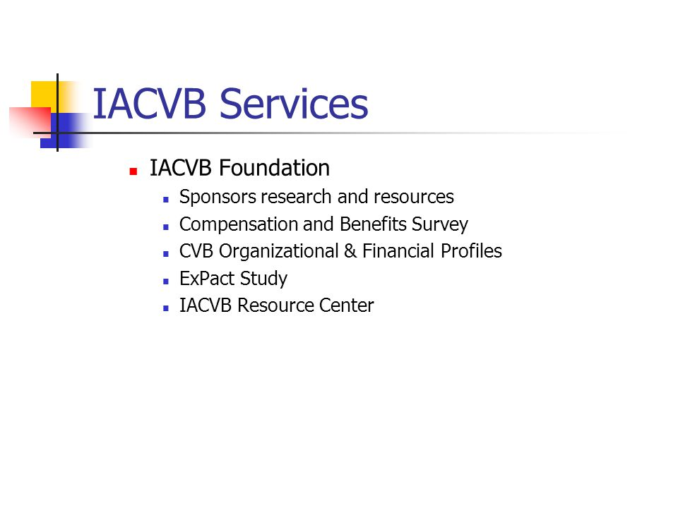 IACVB Services IACVB Foundation Sponsors research and resources Compensation and Benefits Survey CVB Organizational & Financial Profiles ExPact Study IACVB Resource Center