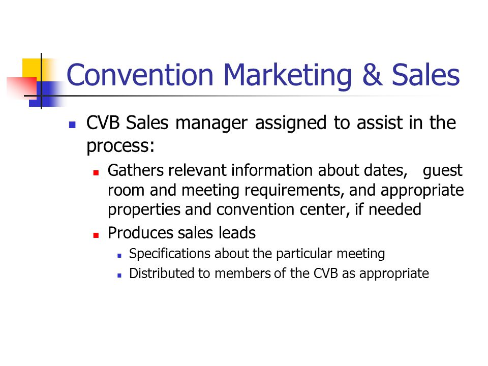 Convention Marketing & Sales CVB Sales manager assigned to assist in the process: Gathers relevant information about dates, guest room and meeting requirements, and appropriate properties and convention center, if needed Produces sales leads Specifications about the particular meeting Distributed to members of the CVB as appropriate