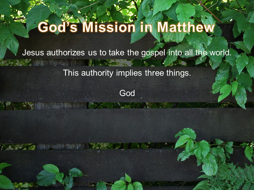 Jesus authorizes us to take the gospel into all the world. This authority implies three things. God