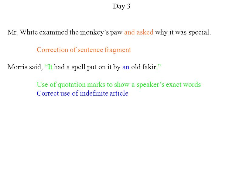 Day 3 Mr. White examined the monkey's paw and asked why it was special.