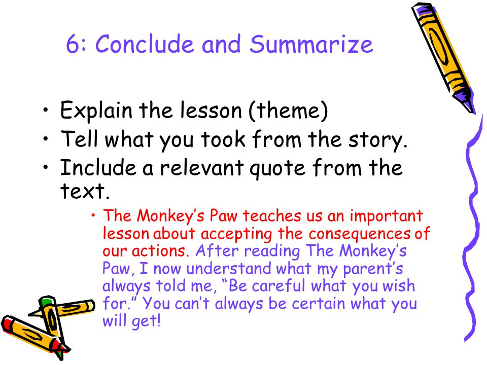 6: Conclude and Summarize Explain the lesson (theme) Tell what you took from the story.