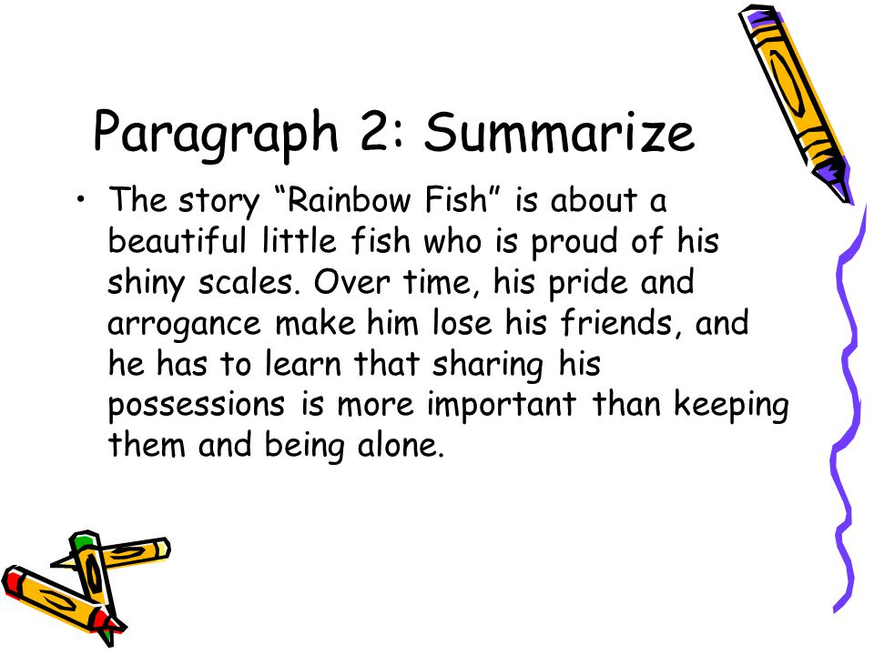 Paragraph 2: Summarize The story Rainbow Fish is about a beautiful little fish who is proud of his shiny scales.