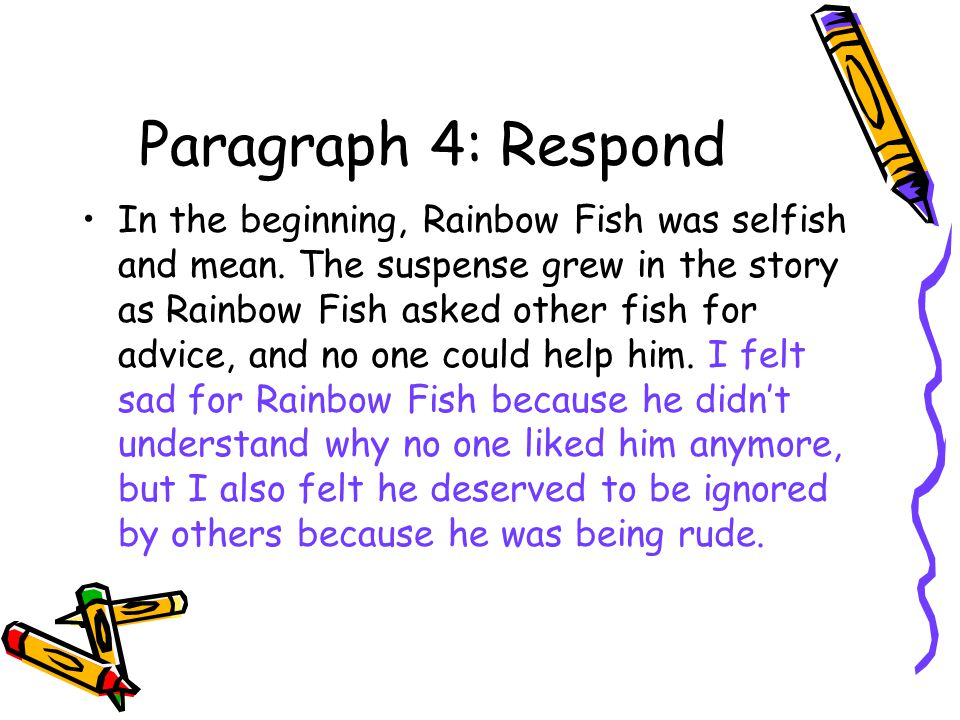 Paragraph 4: Respond In the beginning, Rainbow Fish was selfish and mean.