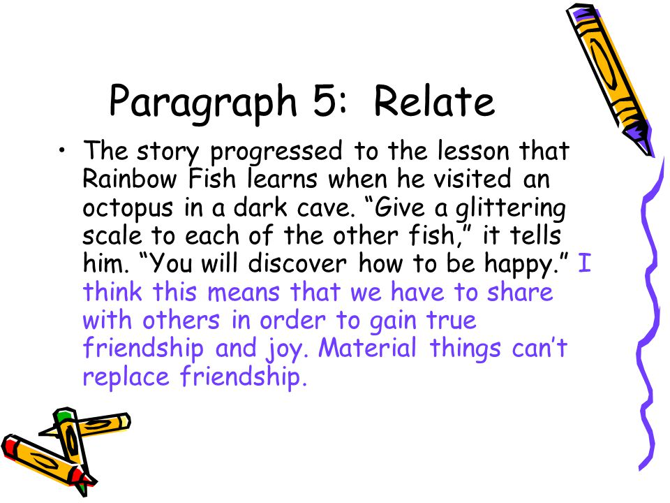 Paragraph 5: Relate The story progressed to the lesson that Rainbow Fish learns when he visited an octopus in a dark cave.
