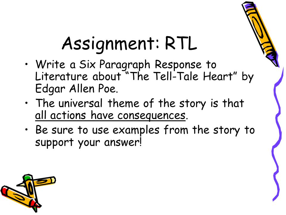 Assignment: RTL Write a Six Paragraph Response to Literature about The Tell-Tale Heart by Edgar Allen Poe.