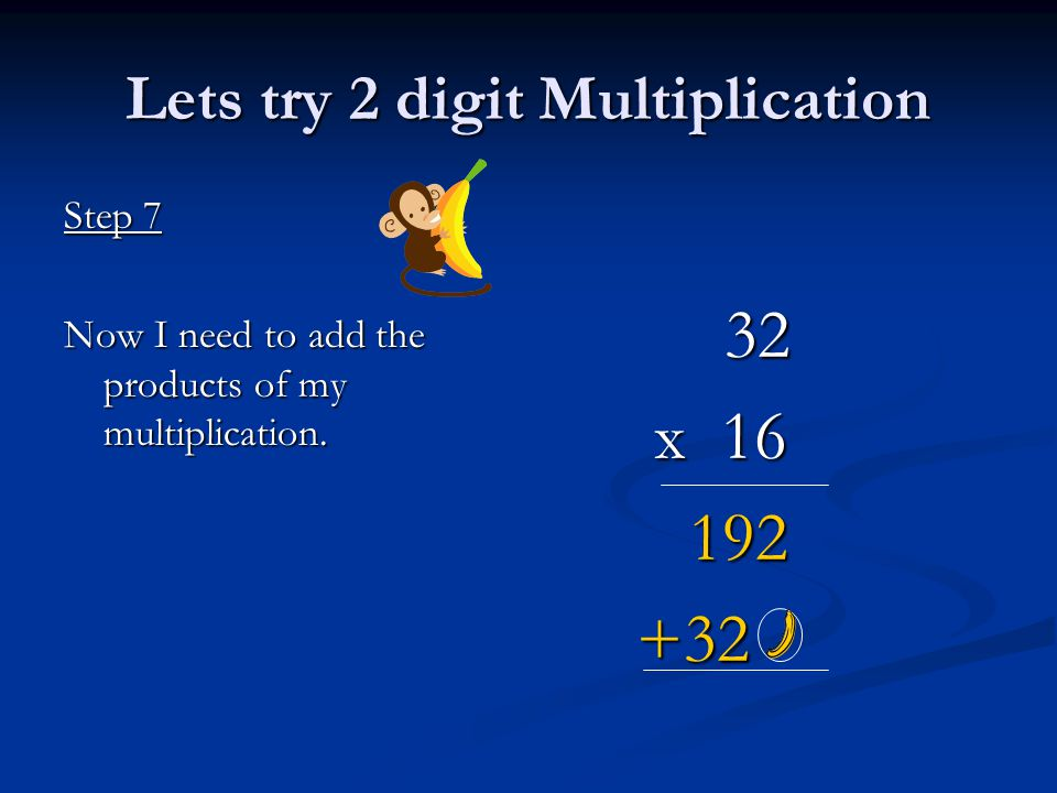 Lets try 2 digit Multiplication Step 7 Now I need to add the products of my multiplication.