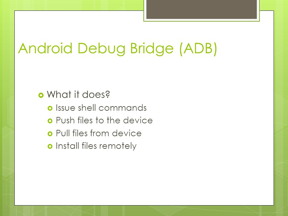 Android Debug Bridge (ADB)  What it does.
