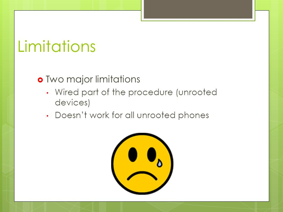 Limitations  Two major limitations Wired part of the procedure (unrooted devices) Doesn't work for all unrooted phones