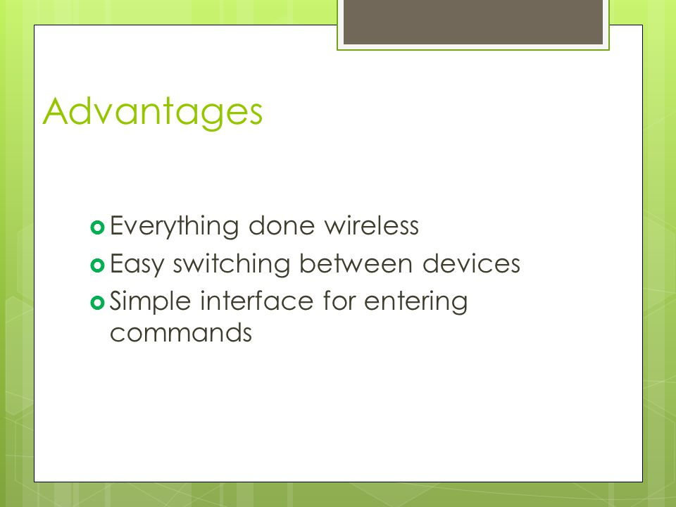 Advantages  Everything done wireless  Easy switching between devices  Simple interface for entering commands