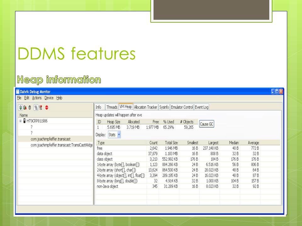 DDMS features  Click Cause GC to start garbage collection and update the information