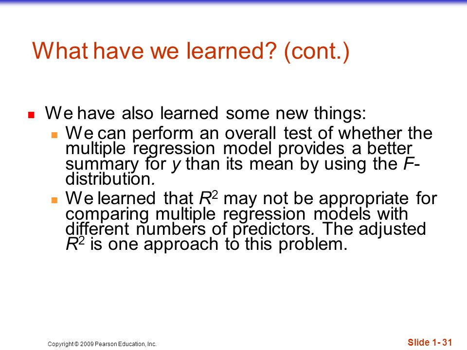 Copyright © 2009 Pearson Education, Inc. Slide What have we learned.