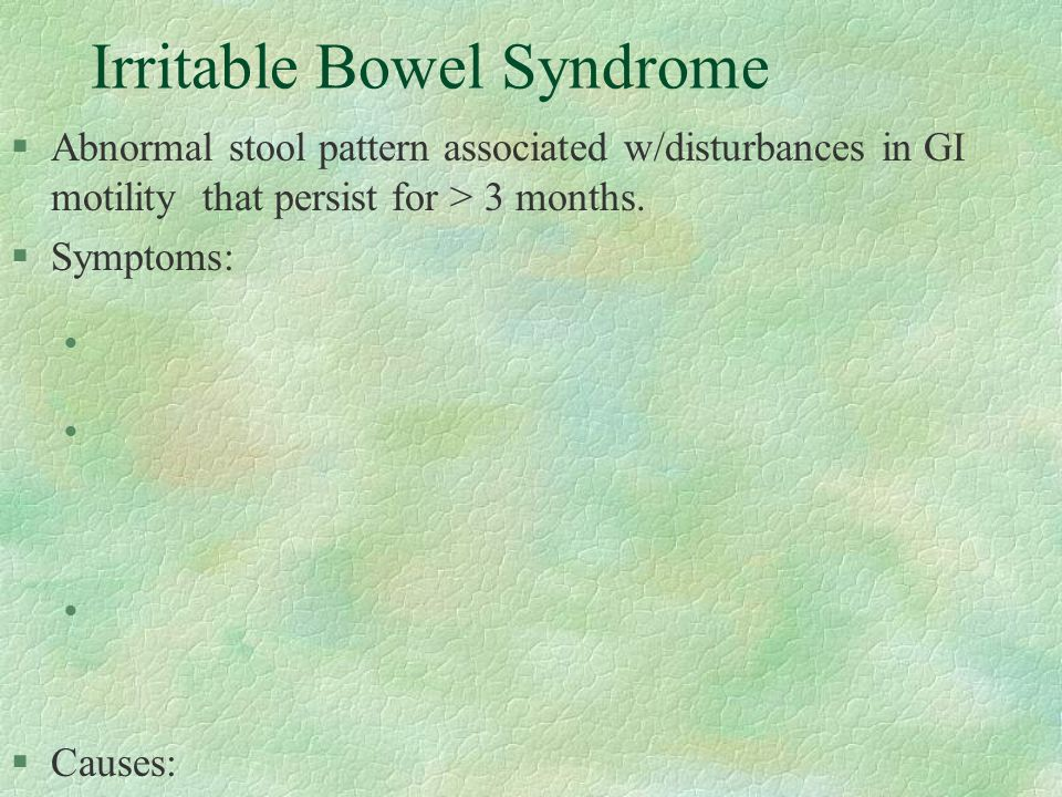Irritable Bowel Syndrome §Abnormal stool pattern associated