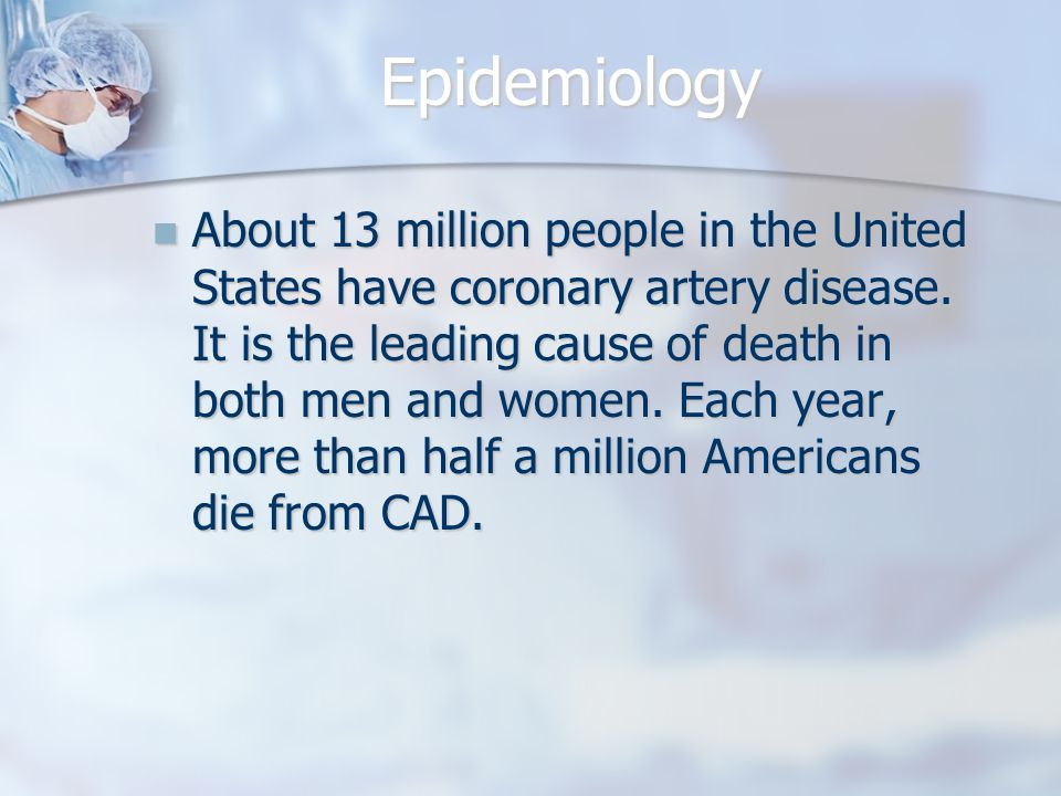 Epidemiology About 13 million people in the United States have coronary artery disease.