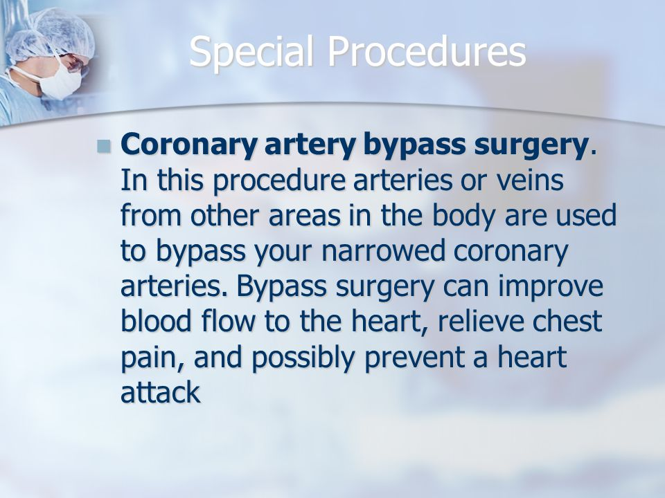 Special Procedures Coronary artery bypass surgery.