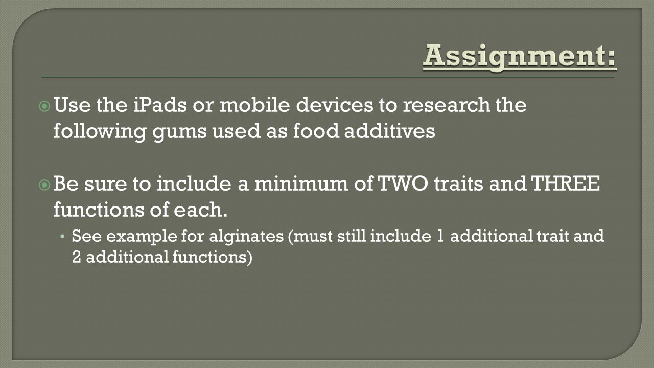  Use the iPads or mobile devices to research the following gums used as food additives  Be sure to include a minimum of TWO traits and THREE functions of each.