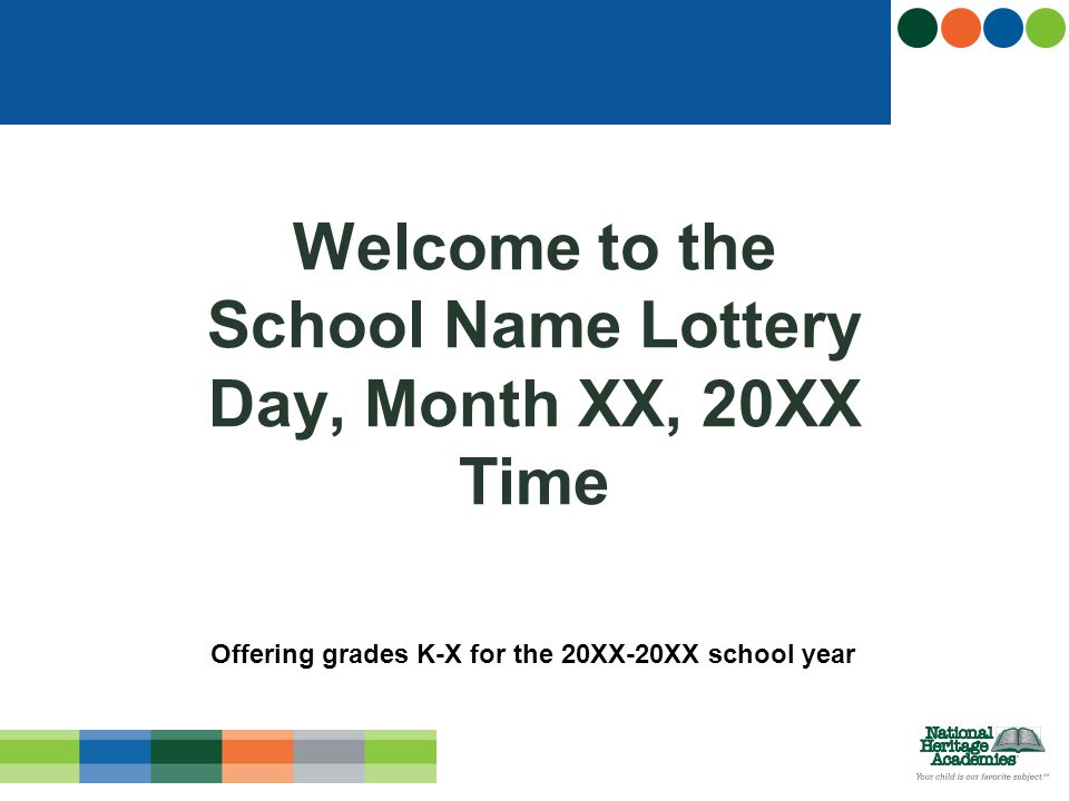 Welcome to the School Name Lottery Day, Month XX, 20XX Time Offering grades K-X for the 20XX-20XX school year