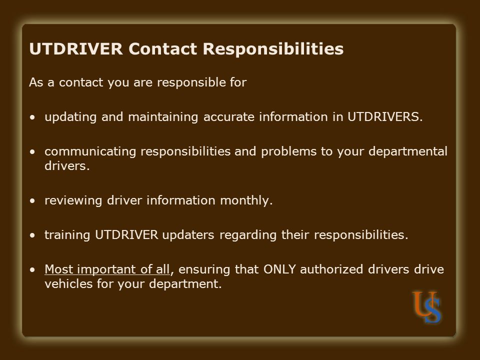 UTDRIVER Contact Responsibilities As a contact you are responsible for updating and maintaining accurate information in UTDRIVERS.