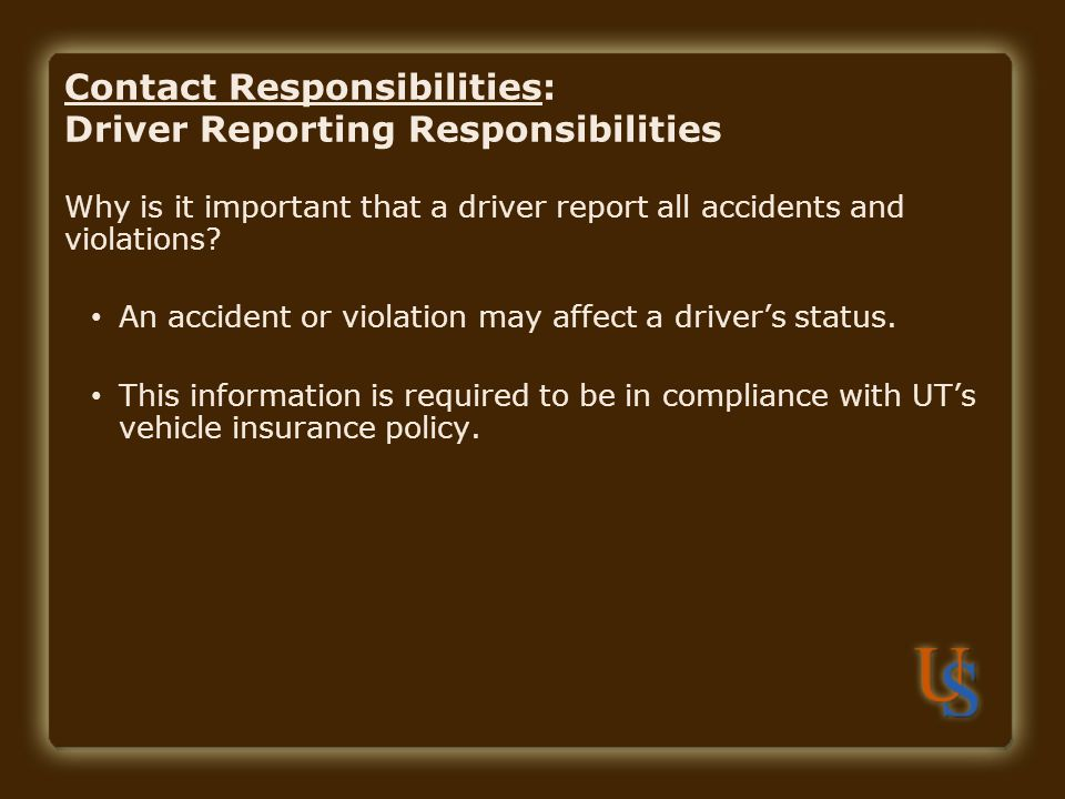 Contact Responsibilities: Driver Reporting Responsibilities Why is it important that a driver report all accidents and violations.