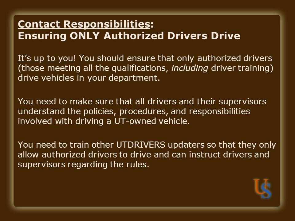 Contact Responsibilities: Ensuring ONLY Authorized Drivers Drive It's up to you.