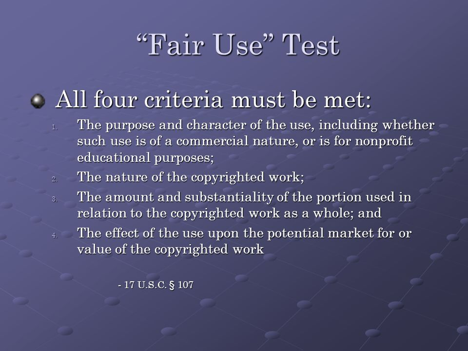 Fair Use Test Fair Use Test All four criteria must be met: 1.