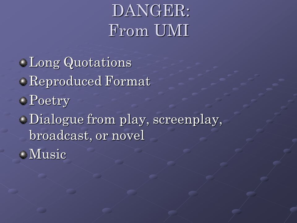 DANGER: From UMI DANGER: From UMI Long Quotations Reproduced Format Poetry Dialogue from play, screenplay, broadcast, or novel Music