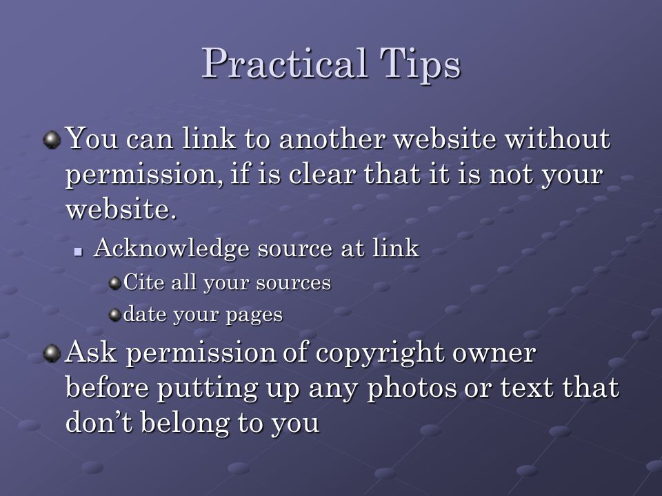 Practical Tips You can link to another website without permission, if is clear that it is not your website.