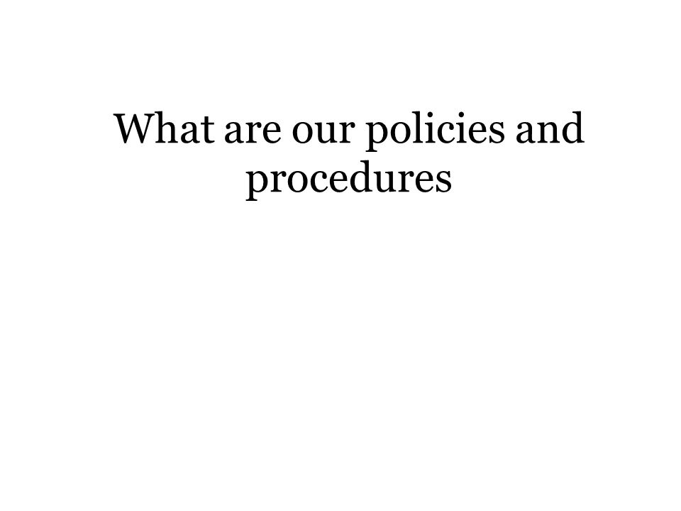 What are our policies and procedures